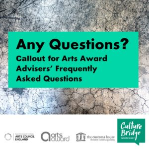 Any Questions? Frequently Asked Questions from Arts Award Advisers.