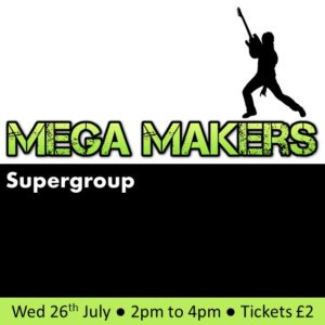 Mega Makers Supergroup July 26th 2017 2pm to 4pm £2 per child