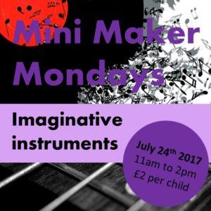Mini Maker Mondays Imaginative Instruments July 24th 2017 11am to 2pm £2 per child