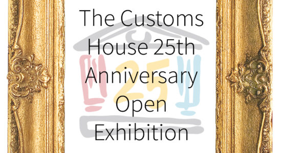The Customs House 25th Anniversary Open Exhibition: Deadline Extended for Submissions:
