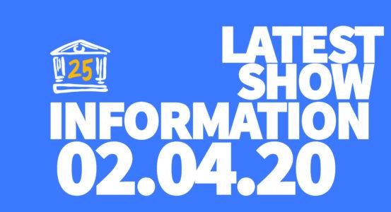 Latest Show Information: 02.04.20